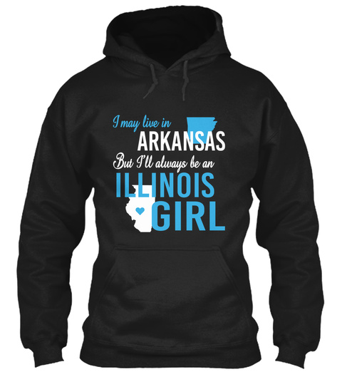 I May Live In Arkansas But Always Be An Illinois Girl  Black T-Shirt Front