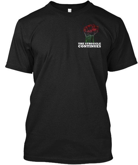 The Struggle Continues Black T-Shirt Front