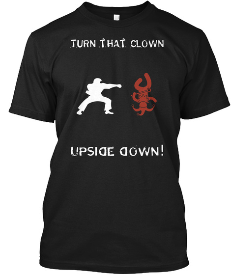 Turn That Clown Upside Down! Black T-Shirt Front