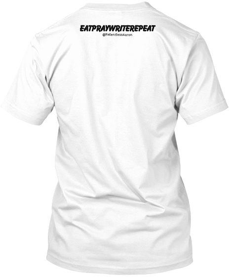 Eat, Pray, Write, Repeat   Epw1 White T-Shirt Back