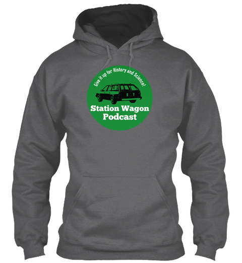 Give It Up For History And Science Station Wagon Podcast Dark Heather T-Shirt Front