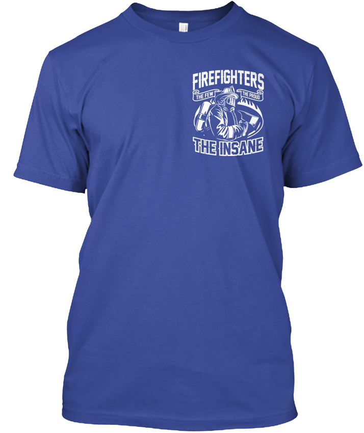 Cool-Proud-Firefighter-Firefighters-The-Few-Insane-Hanes-Tagless-Tee-T-Shirt thumbnail 10