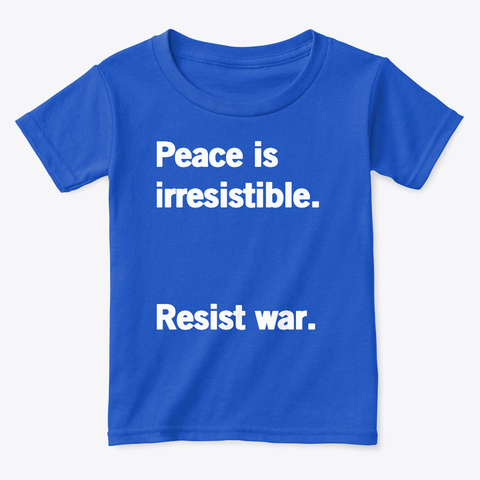 Peace Is Irresistible Royal  T-Shirt Front