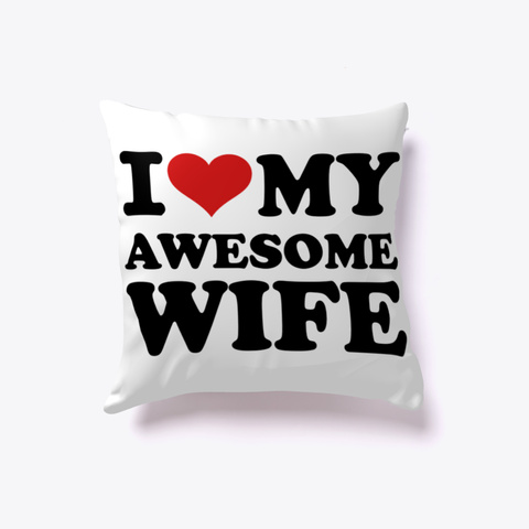 I Love My Awesome Wife White T-Shirt Front