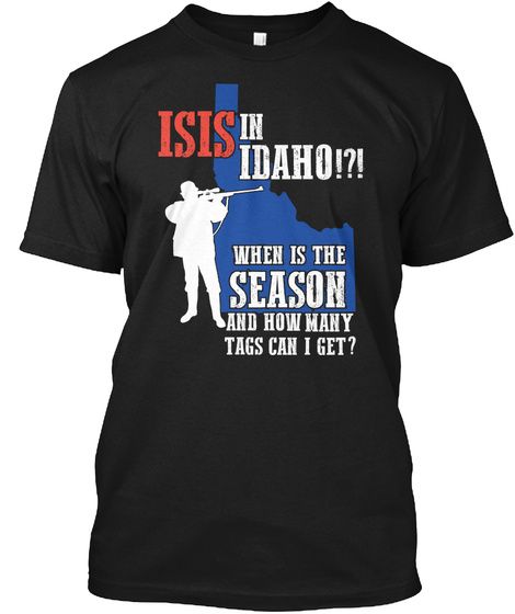 Isis In Idaho When Is The Season And How Many Tags Can I Get? Black T-Shirt Front