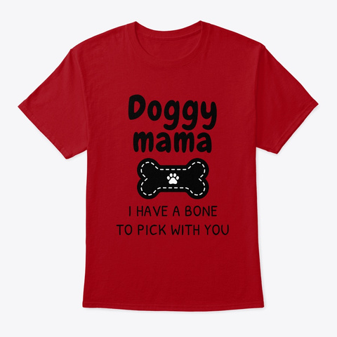 Doggy Mama, A Bone To Pick With You Gift Deep Red T-Shirt Front