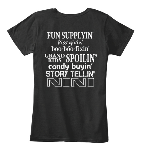 Fun Supplyin' Kiss Givin' Boo Boo Fixin' Grand Kids Spoilin' Candy Buyin' Story Tellin' Nini Black T-Shirt Back