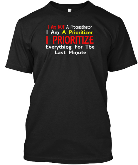 I Am Not A Procrastinator T Shirt Black T-Shirt Front
