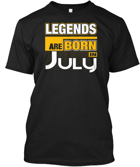 Legends Are Born In July Black T-Shirt Front
