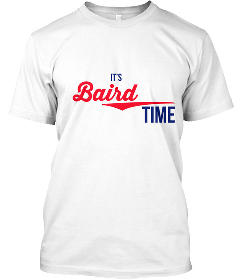 Baird It's Baird Time! Enjoy! White T-Shirt Front