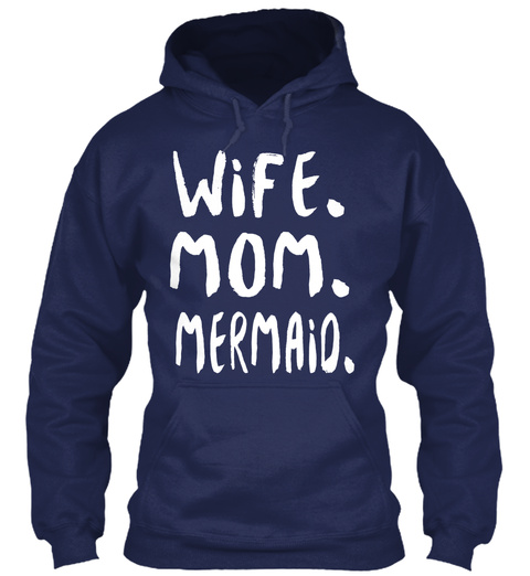 Wife. Mom. Mermaio. Navy T-Shirt Front