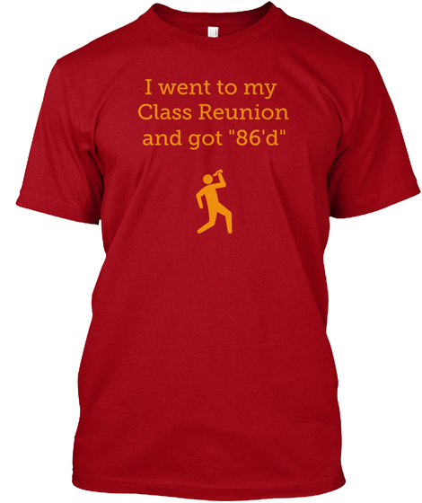 """I Went To My Class Reunion And Got """"86'd"""" Deep Red T-Shirt Front"""