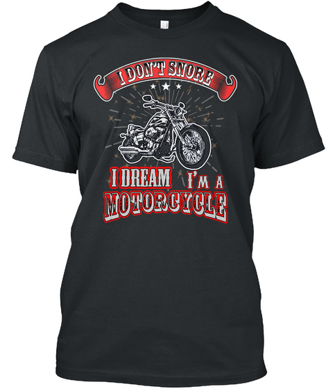 I Don't Snore Funny Motorcycle Tshirt Black T-Shirt Front