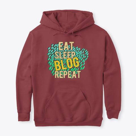 Eat, Sleep, Blog, Repeat Maroon T-Shirt Front