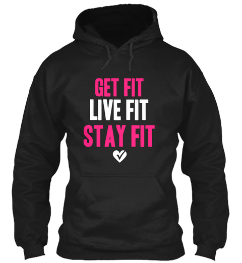Get Fit Live Fit Stay Fit Black T-Shirt Front