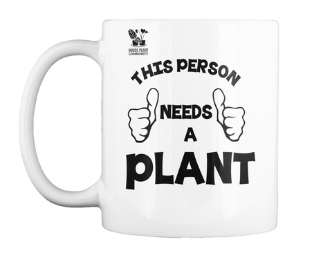 House Plant Community This Person Needs A Plant White Mug Front