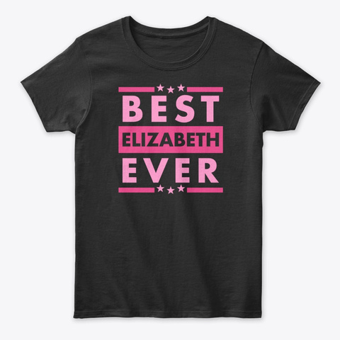 Best Elizabeth Ever Black T-Shirt Front