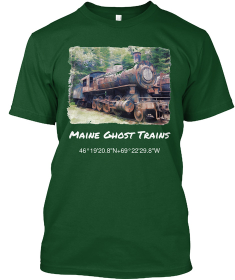 Maine Ghost Trains 46°19'20.8 N+69°22'29.8 W Forest Green  T-Shirt Front