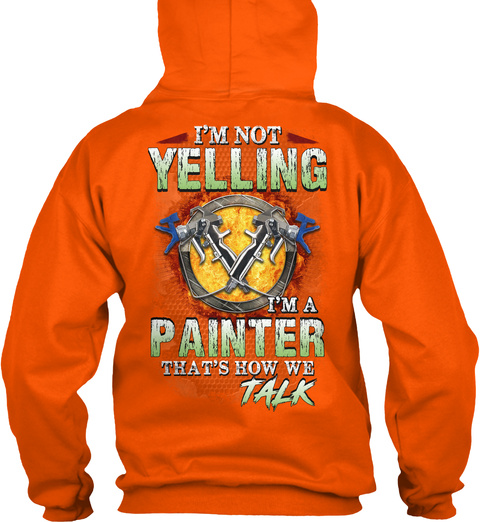 I'm Not Yelling I'm A Painter That's How We Talk Safety Orange T-Shirt Back