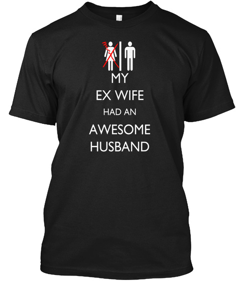 My Ex Wife Had An Awesome Husband Divorce Party T Shirt Black T-Shirt Front