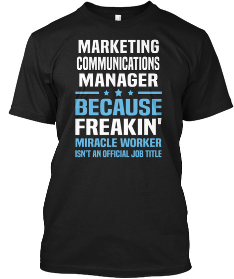 Marketing Communications Manager Because Freakin' Miracle Worker Isn't An Official Job Title Black T-Shirt Front