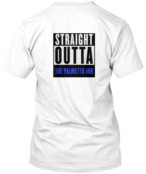 Straight  Outta The Palmetto Inn White T-Shirt Back