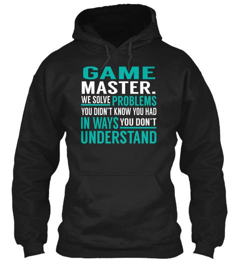 Game Master.   We Solve Problems Black T-Shirt Front