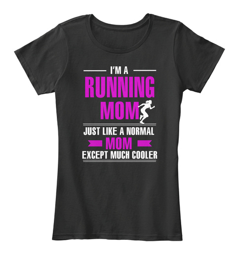 I'm Running Mom Just Like A Normal Mom Except Much Cooler Black T-Shirt Front