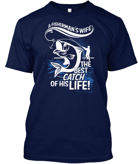 A Fisherman's Wife The Best Catch Of His Life Navy T-Shirt Front