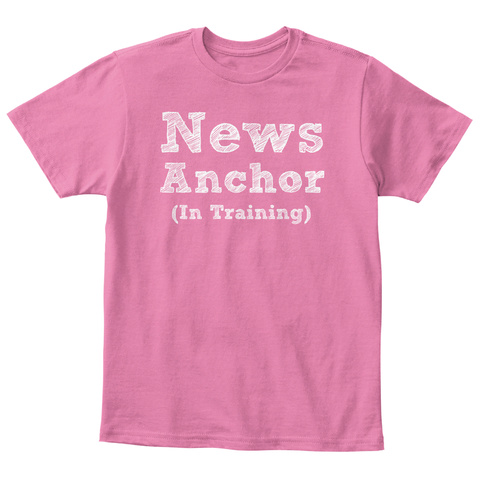 News Anchor (In Training) True Pink  T-Shirt Front