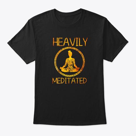 Funny Heavily Meditated Yoga Meditation Black T-Shirt Front