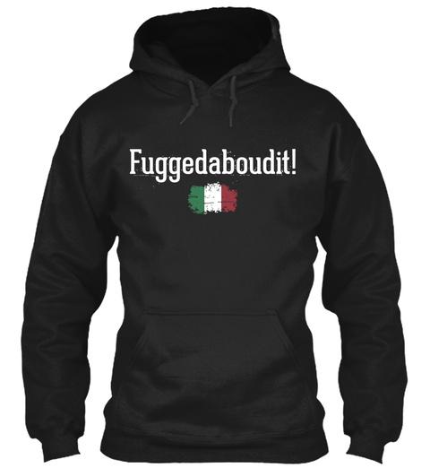 Fuggedaboudit!  Black T-Shirt Front