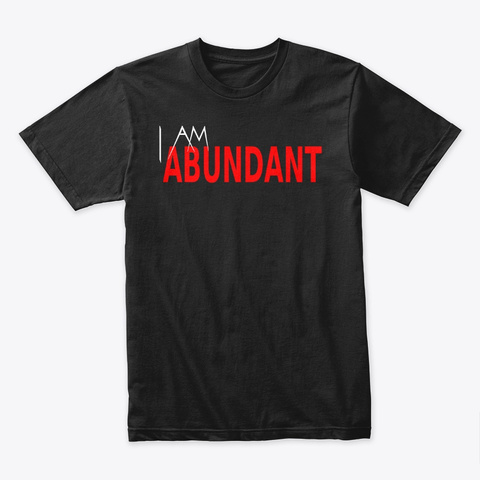 I Am Abundant Black T-Shirt Front