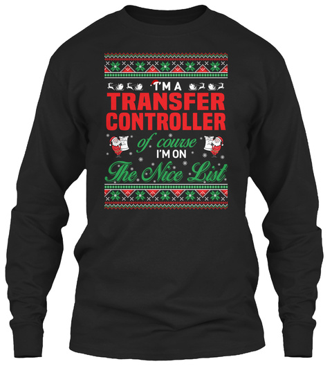 I'm A Transfer Controller Of Course I'm On The Nice List Black T-Shirt Front