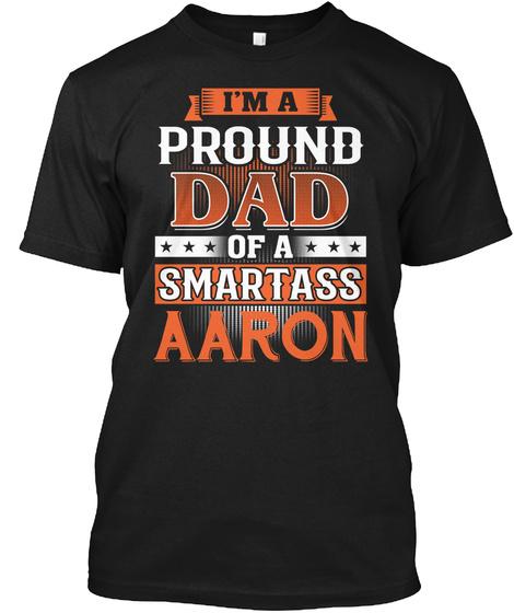 Proud Dad Of A Smartass Aaron. Customizable Name Black T-Shirt Front