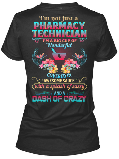 I'm Not Just A Pharmacy Technician I'm A Big Cup Of Wonderful Covered In Awesome Sauce With A Splash Of Sassy And A... Black T-Shirt Back