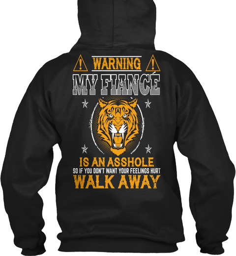 Warning My Fiance Is An Asshole So If You Don't Want Your Feelings Hurt Walk Away Black T-Shirt Back