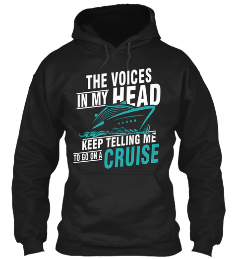 The Voices In My Head Keep Telling Me To Go On A Cruise Black T-Shirt Front