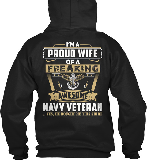 I'm A Proud Wife Of A Freaking Awesome Navy Veteran ...Yes, He Bought Me This Shirt Black T-Shirt Back
