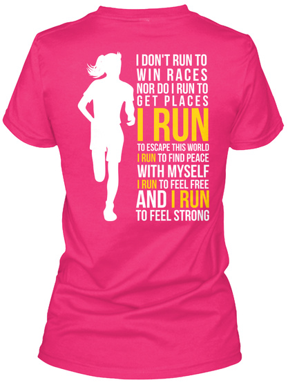 I Don't Run To Win Races Nor Do I Run To Get Places I Run To Escape This World I Run To Find Peace With Myself I Run... Heliconia Women's T-Shirt Back