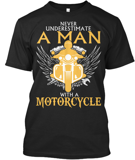 Never Underestimate A Man With A Motorcycle Black T-Shirt Front