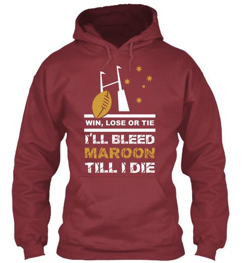 Win, Lose Or Tie I'll Bleed Maroon Till I Die Maroon T-Shirt Front