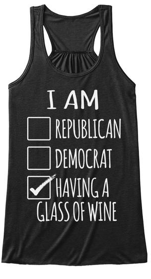 I Am Republican Democrat Having A Glass Of Wine Black T-Shirt Front