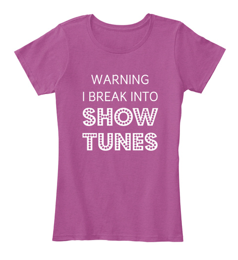 Warning I Break Into Show Tunes  Heathered Pink Raspberry Women's T-Shirt Front