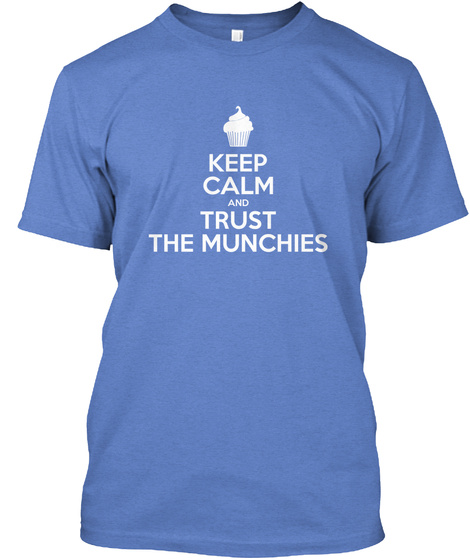 Keep Calm Trust The Munchies Shirt Heathered Royal  T-Shirt Front
