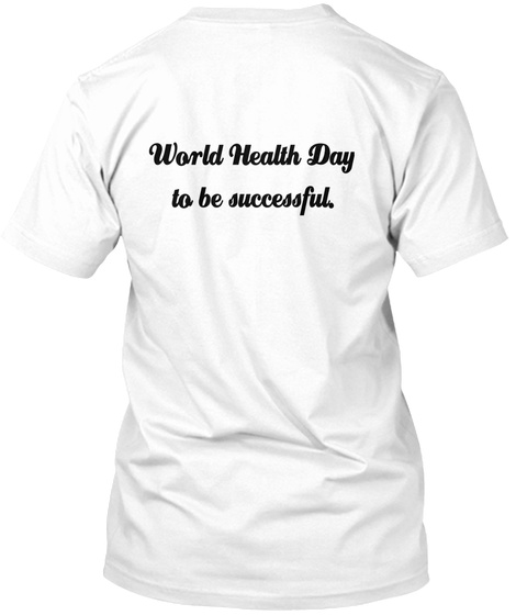 World Health Day To Be Successful. White T-Shirt Back