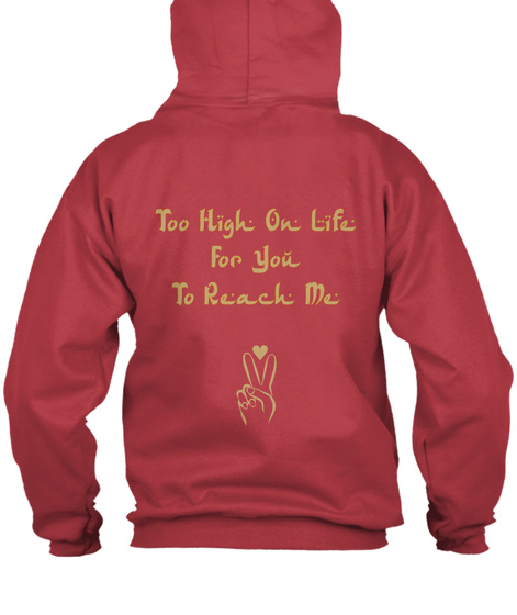 Too High On Life For You To Reach Me Deep Red T-Shirt Back