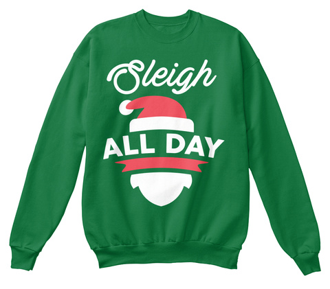 Sleigh All Day Kelly Green  Sweatshirt Front