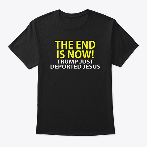 Trump The End Is Now!  Black T-Shirt Front