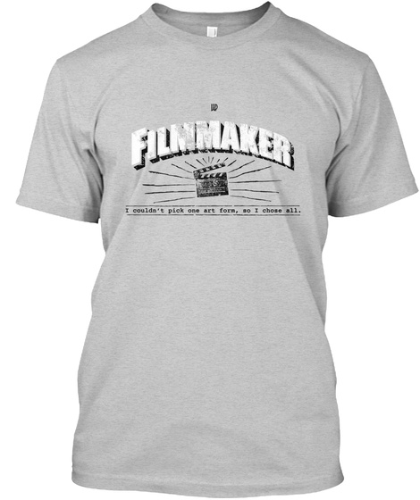 Filmmaker I Couldn't Pick One Art From, So I Chose All. Light Steel T-Shirt Front